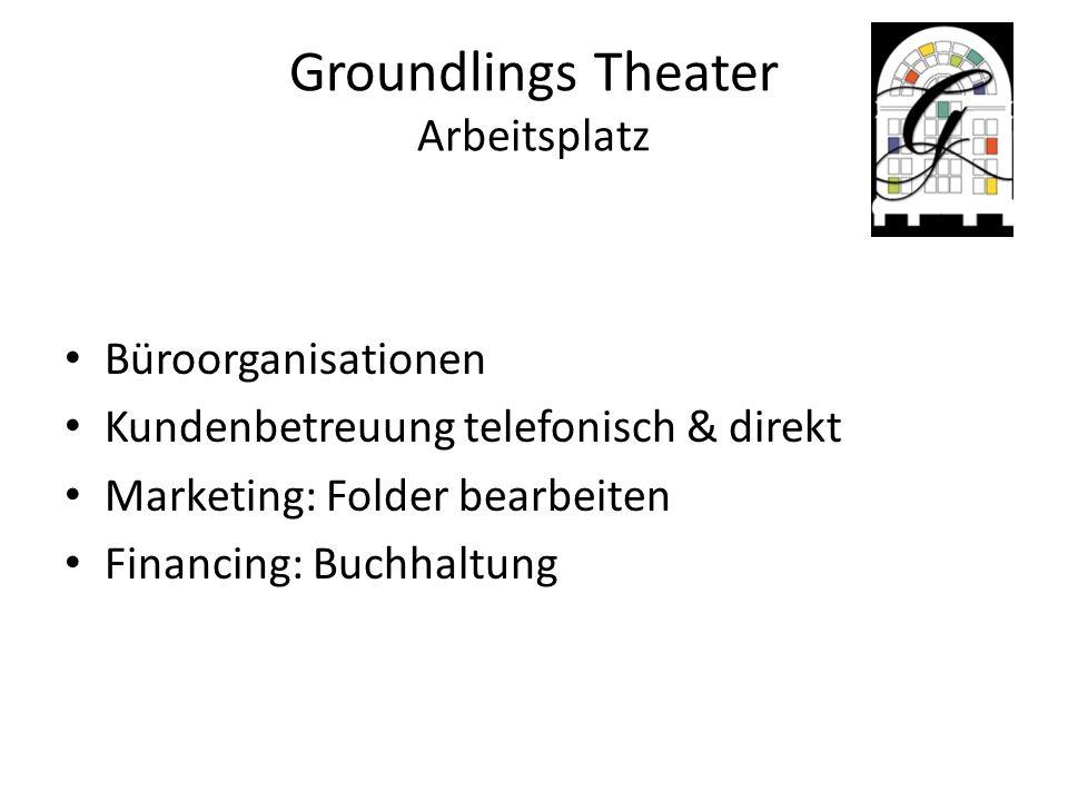 Groundlings Theater Arbeitsplatz Büroorganisationen Kundenbetreuung telefonisch & direkt Marketing: Folder bearbeiten Financing: Buchhaltung