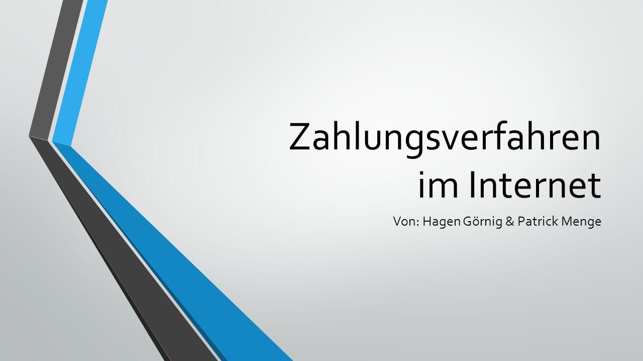 Zahlungsverfahren im Internet Von: Hagen Görnig & Patrick Menge
