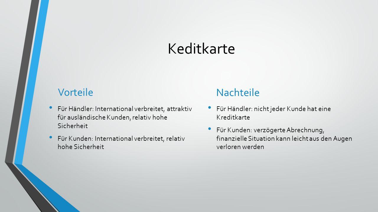 Keditkarte Vorteile Für Händler: International verbreitet, attraktiv für ausländische Kunden, relativ hohe Sicherheit Für Kunden: International verbre