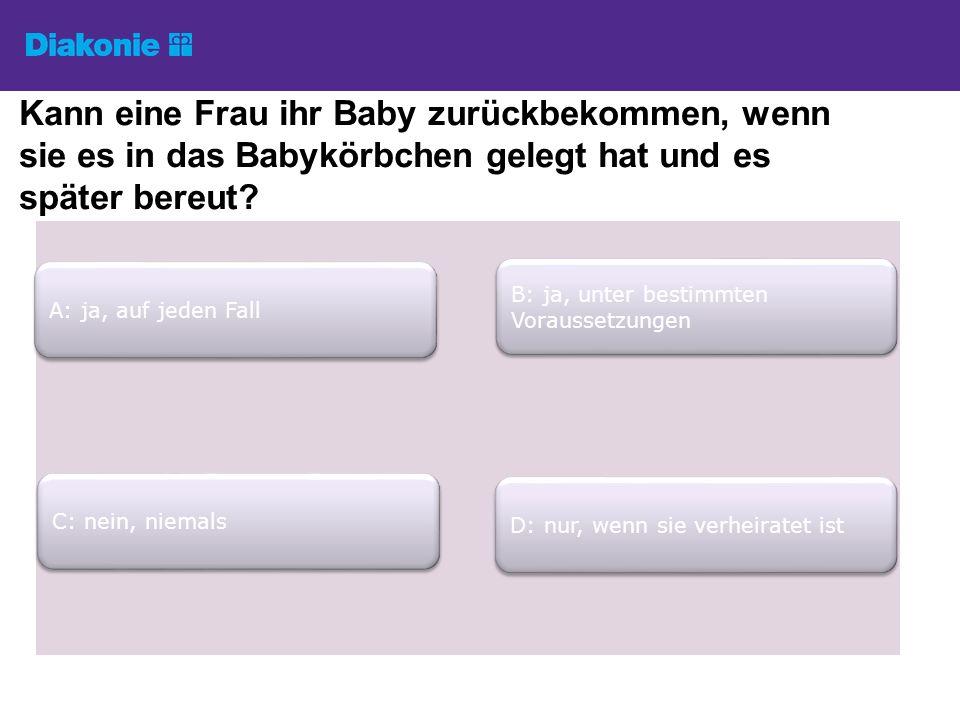 Kann eine Frau ihr Baby zurückbekommen, wenn sie es in das Babykörbchen gelegt hat und es später bereut.