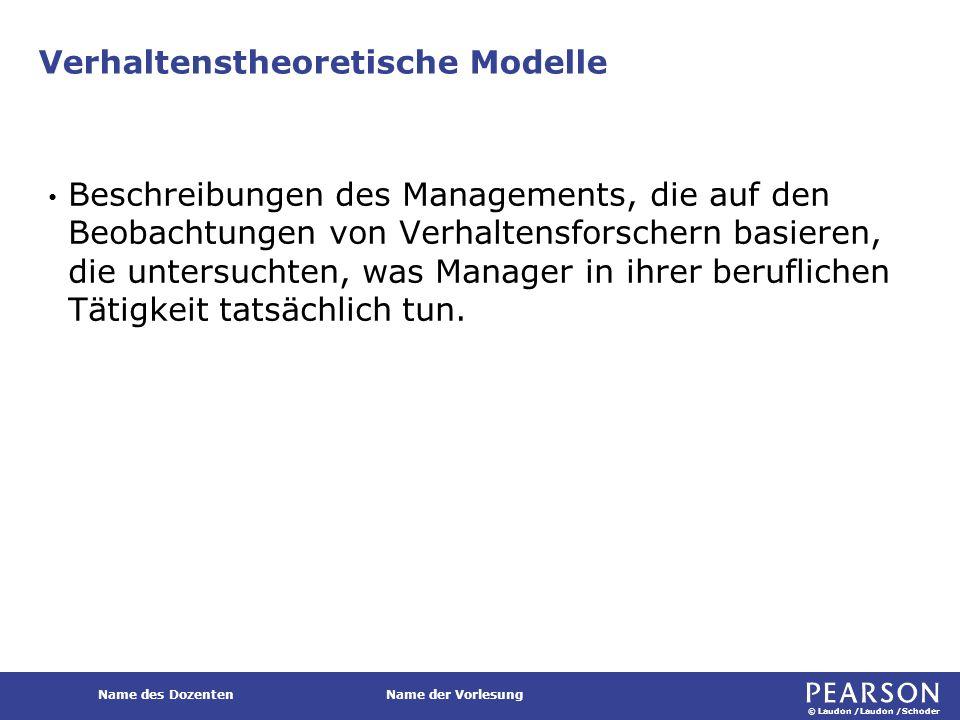 © Laudon /Laudon /Schoder Name des DozentenName der Vorlesung Verhaltenstheoretische Modelle Beschreibungen des Managements, die auf den Beobachtungen