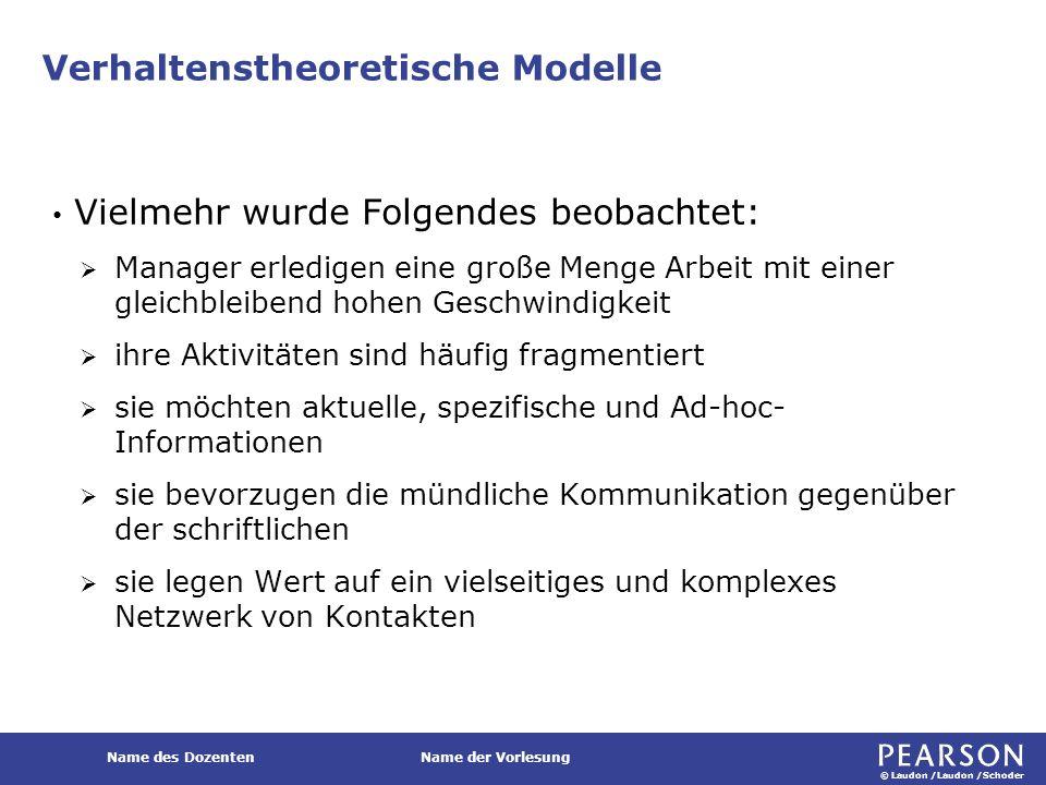 © Laudon /Laudon /Schoder Name des DozentenName der Vorlesung Verhaltenstheoretische Modelle Vielmehr wurde Folgendes beobachtet:  Manager erledigen