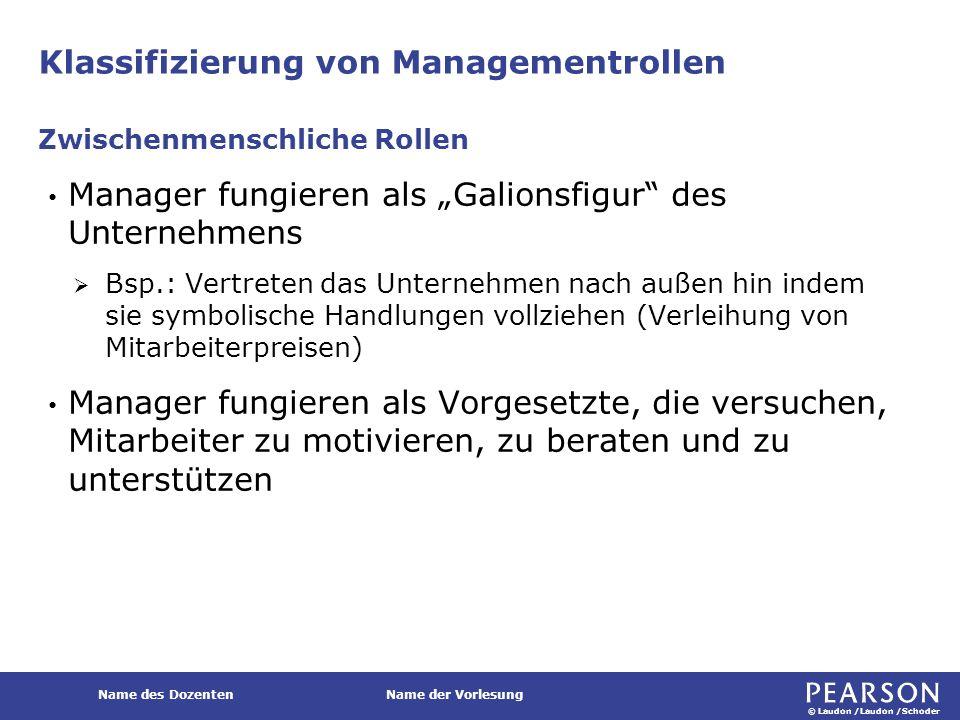 """© Laudon /Laudon /Schoder Name des DozentenName der Vorlesung Klassifizierung von Managementrollen Manager fungieren als """"Galionsfigur"""" des Unternehme"""
