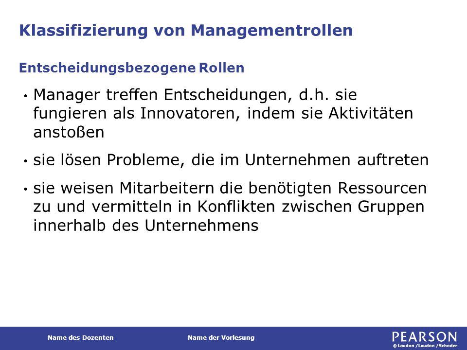 © Laudon /Laudon /Schoder Name des DozentenName der Vorlesung Klassifizierung von Managementrollen Manager treffen Entscheidungen, d.h. sie fungieren