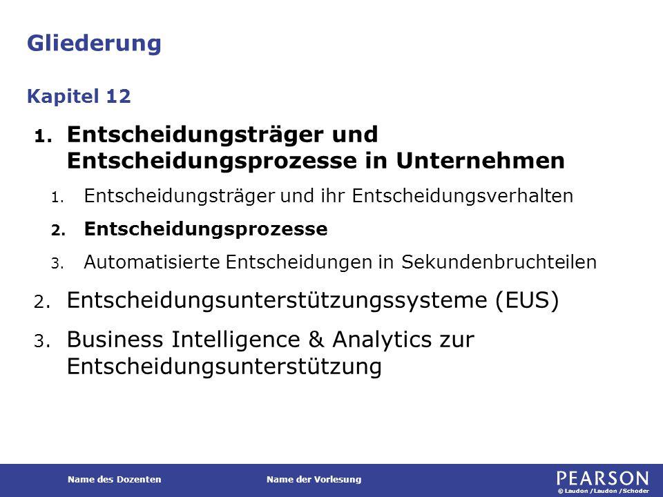 © Laudon /Laudon /Schoder Name des DozentenName der Vorlesung Gliederung 1. Entscheidungsträger und Entscheidungsprozesse in Unternehmen 1. Entscheidu