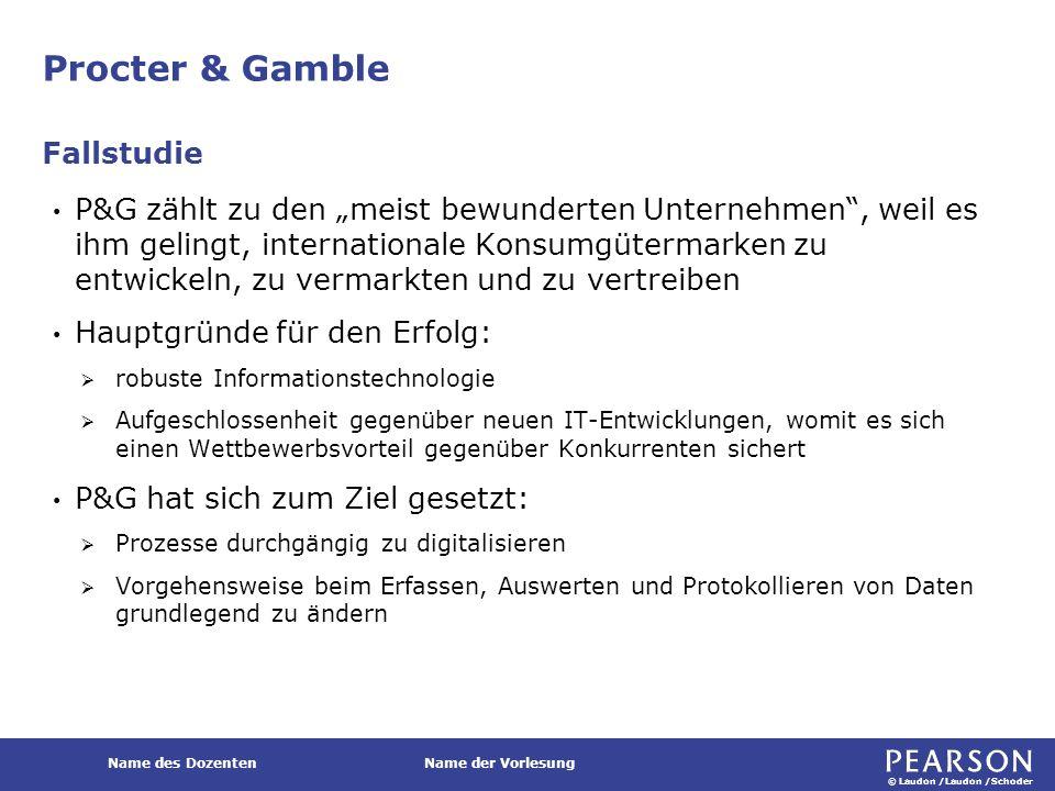 """© Laudon /Laudon /Schoder Name des DozentenName der Vorlesung Procter & Gamble P&G zählt zu den """"meist bewunderten Unternehmen"""", weil es ihm gelingt,"""