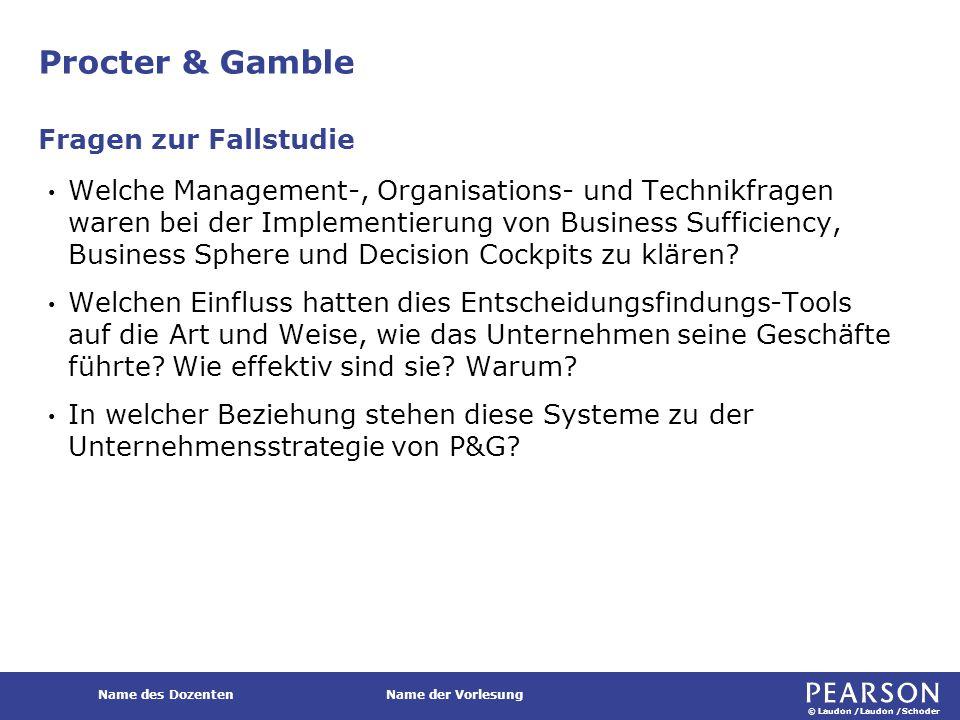 © Laudon /Laudon /Schoder Name des DozentenName der Vorlesung Procter & Gamble Welche Management-, Organisations- und Technikfragen waren bei der Impl