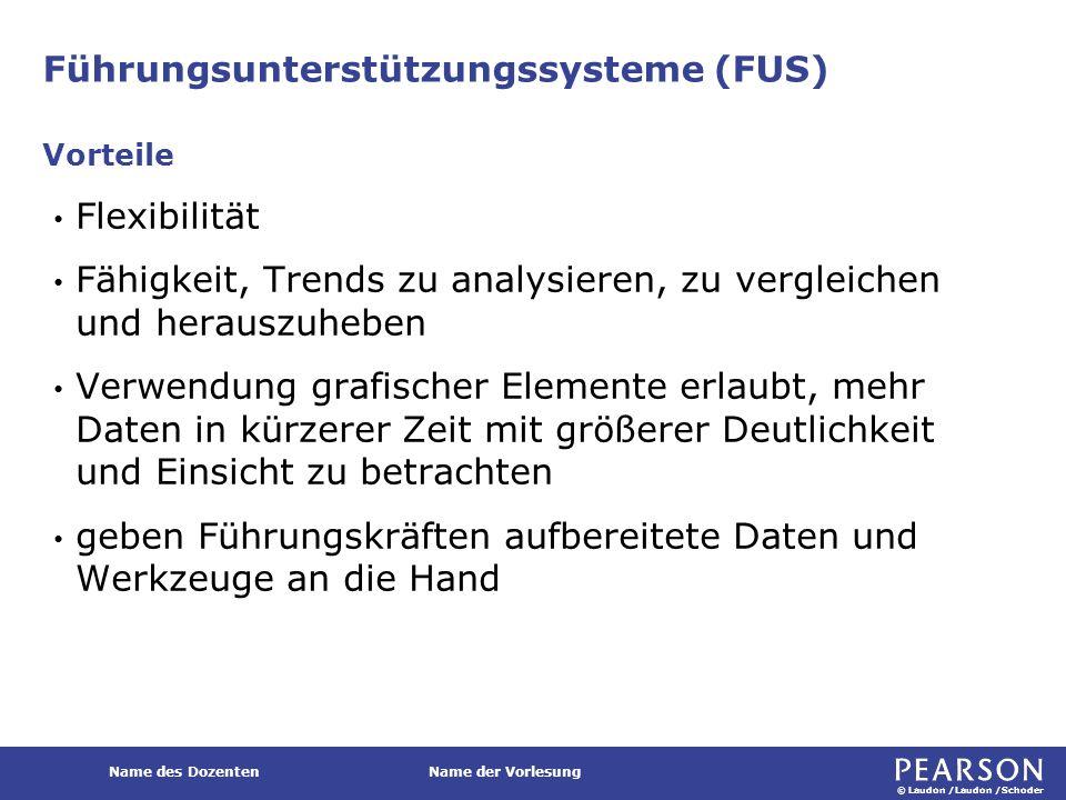 © Laudon /Laudon /Schoder Name des DozentenName der Vorlesung Führungsunterstützungssysteme (FUS) Flexibilität Fähigkeit, Trends zu analysieren, zu ve