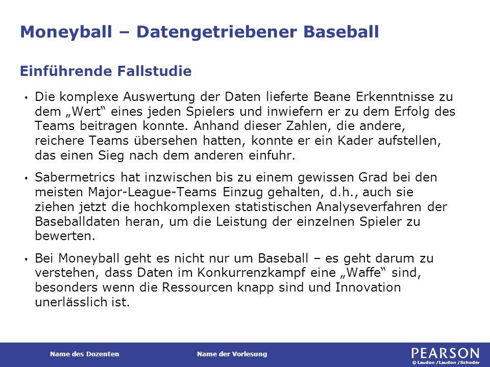 © Laudon /Laudon /Schoder Name des DozentenName der Vorlesung Moneyball – Datengetriebener Baseball Die komplexe Auswertung der Daten lieferte Beane E