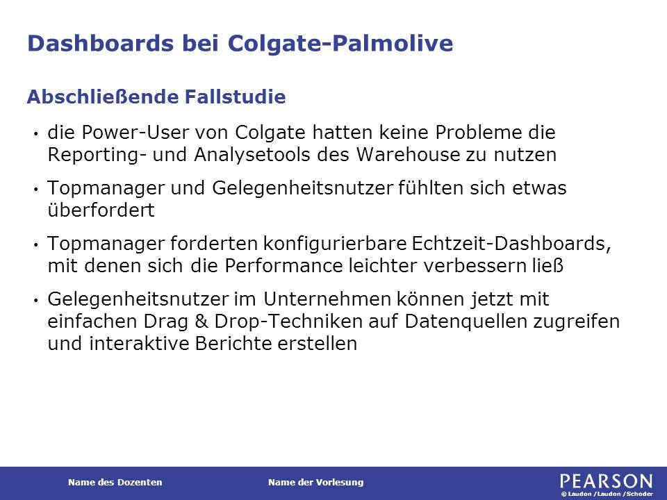 © Laudon /Laudon /Schoder Name des DozentenName der Vorlesung Dashboards bei Colgate-Palmolive die Power-User von Colgate hatten keine Probleme die Re