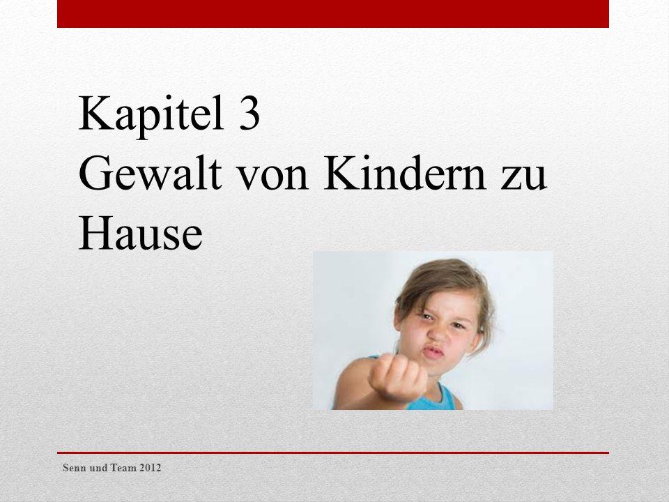 Kapitel 3 Gewalt von Kindern zu Hause Senn und Team 2012