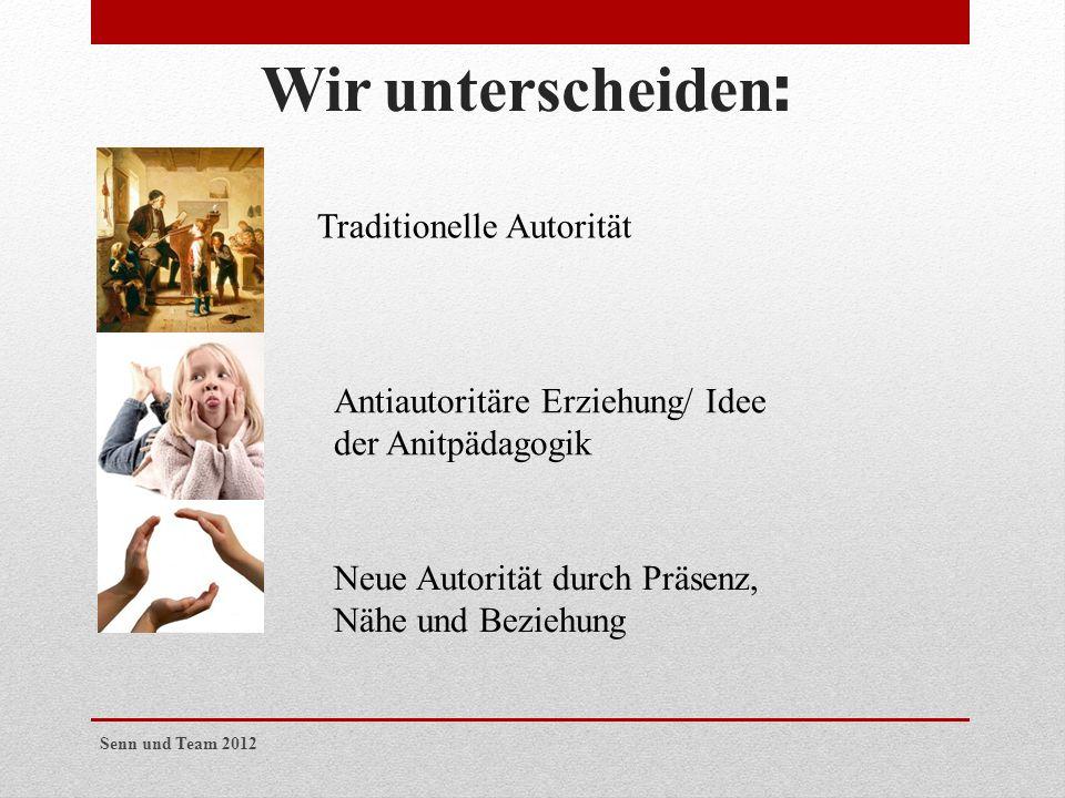 Wir unterscheiden : Traditionelle Autorität Antiautoritäre Erziehung/ Idee der Anitpädagogik Neue Autorität durch Präsenz, Nähe und Beziehung Senn und