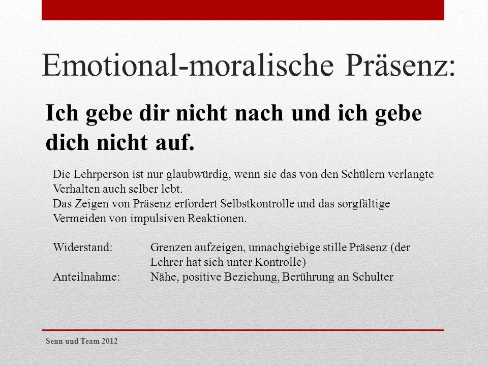 Emotional-moralische Präsenz: Ich gebe dir nicht nach und ich gebe dich nicht auf. Die Lehrperson ist nur glaubwürdig, wenn sie das von den Schülern v