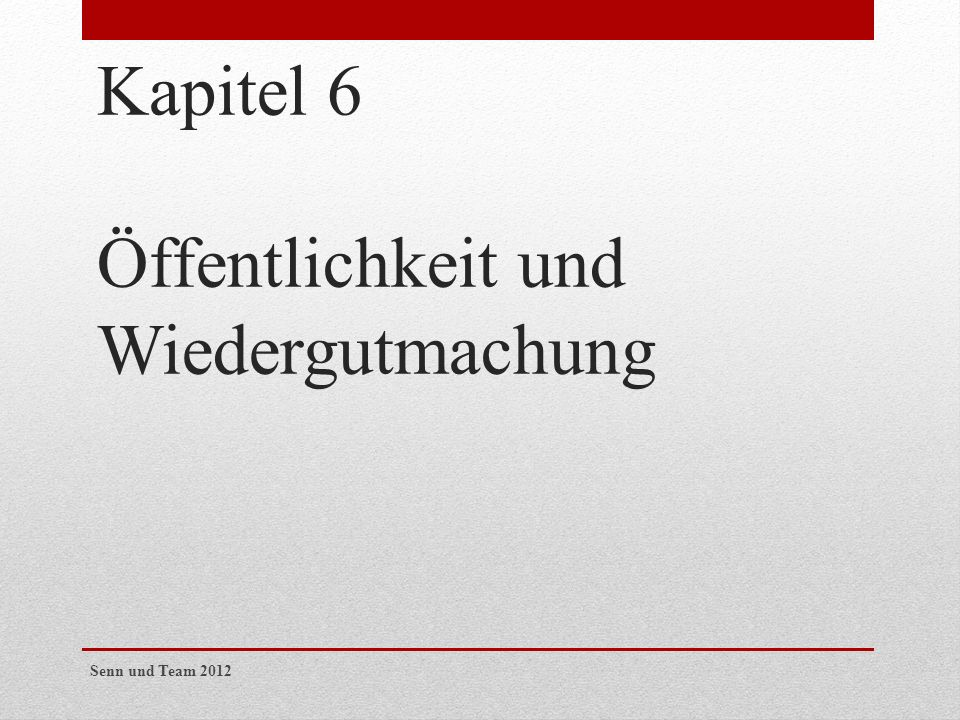 Kapitel 6 Öffentlichkeit und Wiedergutmachung Senn und Team 2012