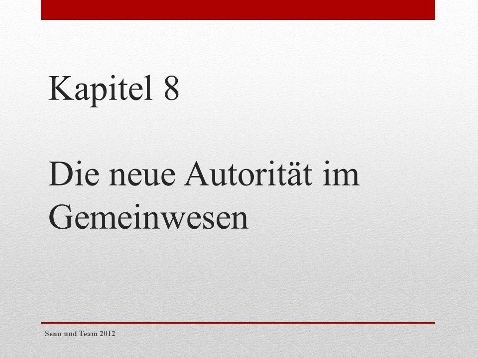 Kapitel 8 Die neue Autorität im Gemeinwesen Senn und Team 2012