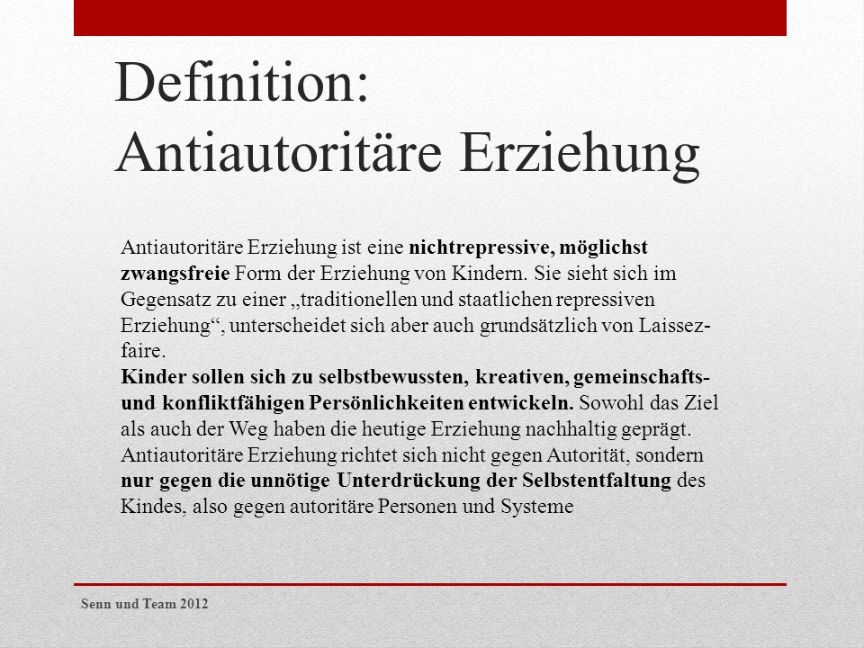 Definition: Antiautoritäre Erziehung Antiautoritäre Erziehung ist eine nichtrepressive, möglichst zwangsfreie Form der Erziehung von Kindern. Sie sieh
