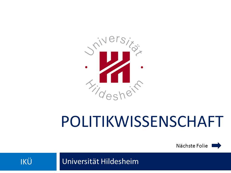 POLITIKWISSENSCHAFT Universität Hildesheim IKÜ Nächste Folie