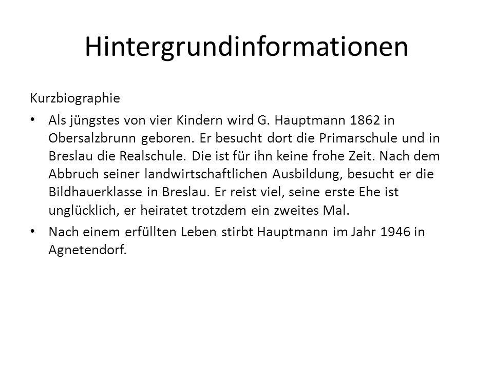 Hintergrundinformationen Kurzbiographie Als jüngstes von vier Kindern wird G. Hauptmann 1862 in Obersalzbrunn geboren. Er besucht dort die Primarschul