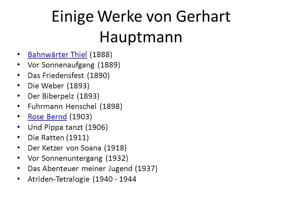 Einige Werke von Gerhart Hauptmann Bahnwärter Thiel (1888) Bahnwärter Thiel Vor Sonnenaufgang (1889) Das Friedensfest (1890) Die Weber (1893) Der Bibe