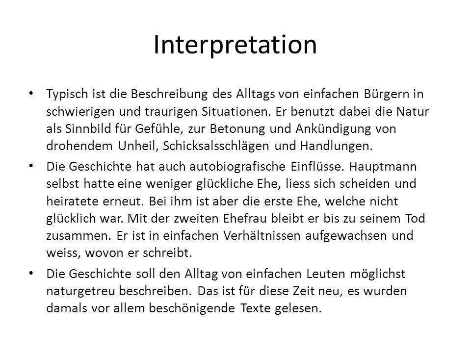 Interpretation Typisch ist die Beschreibung des Alltags von einfachen Bürgern in schwierigen und traurigen Situationen. Er benutzt dabei die Natur als
