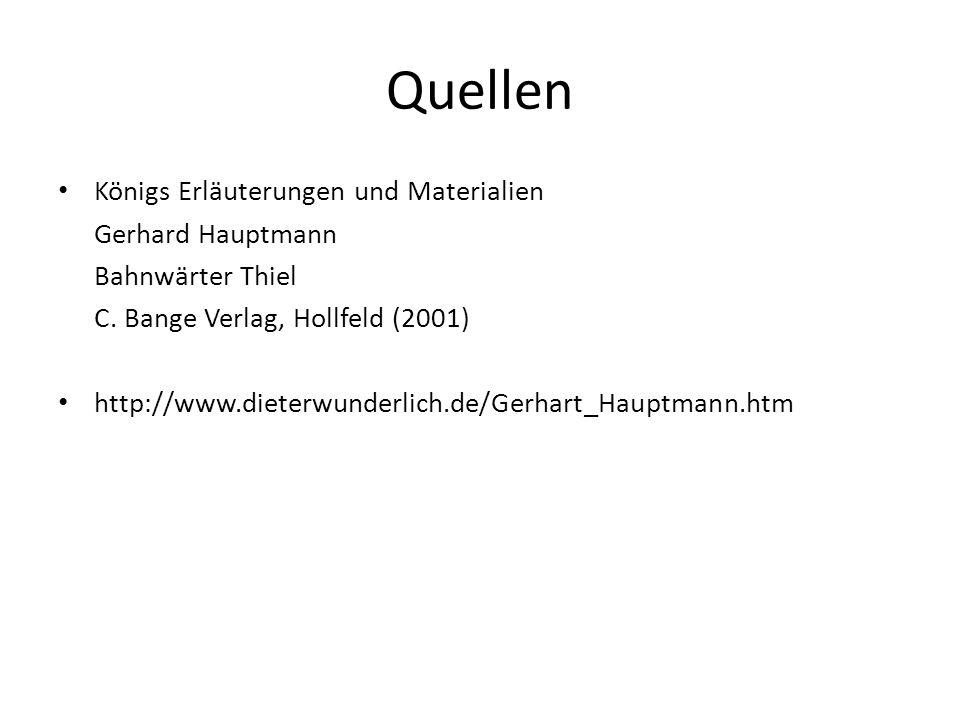 Quellen Königs Erläuterungen und Materialien Gerhard Hauptmann Bahnwärter Thiel C. Bange Verlag, Hollfeld (2001) http://www.dieterwunderlich.de/Gerhar