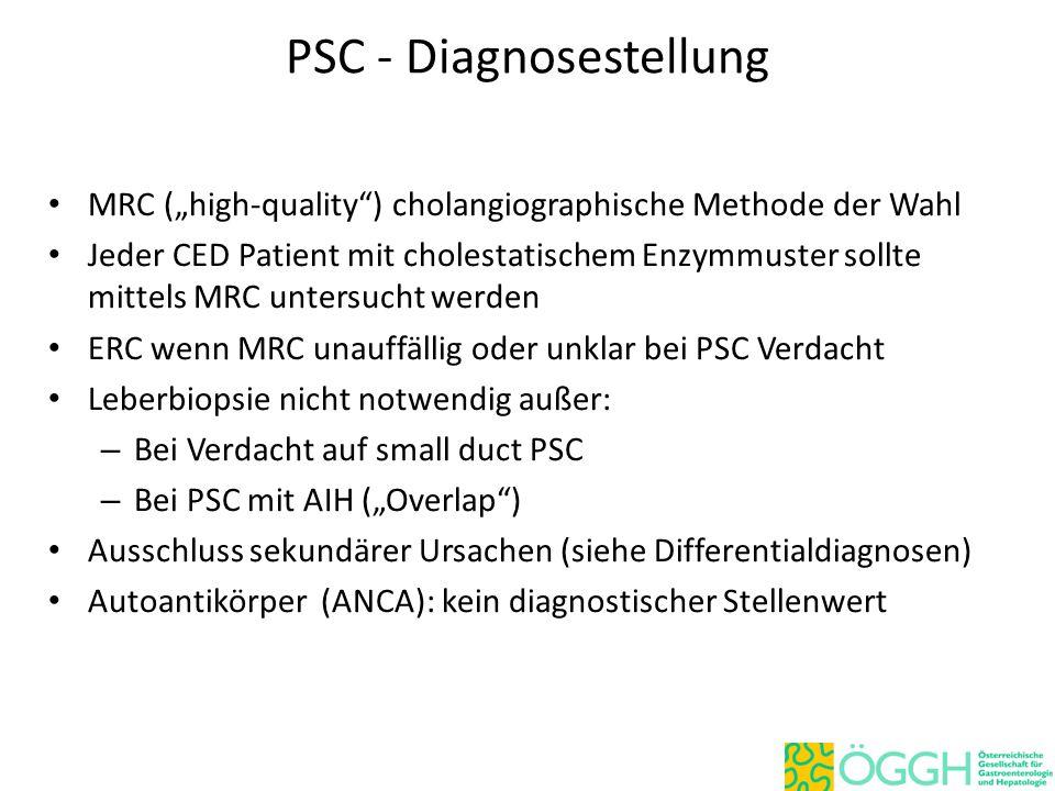 """PSC - Diagnosestellung MRC (""""high-quality"""") cholangiographische Methode der Wahl Jeder CED Patient mit cholestatischem Enzymmuster sollte mittels MRC"""