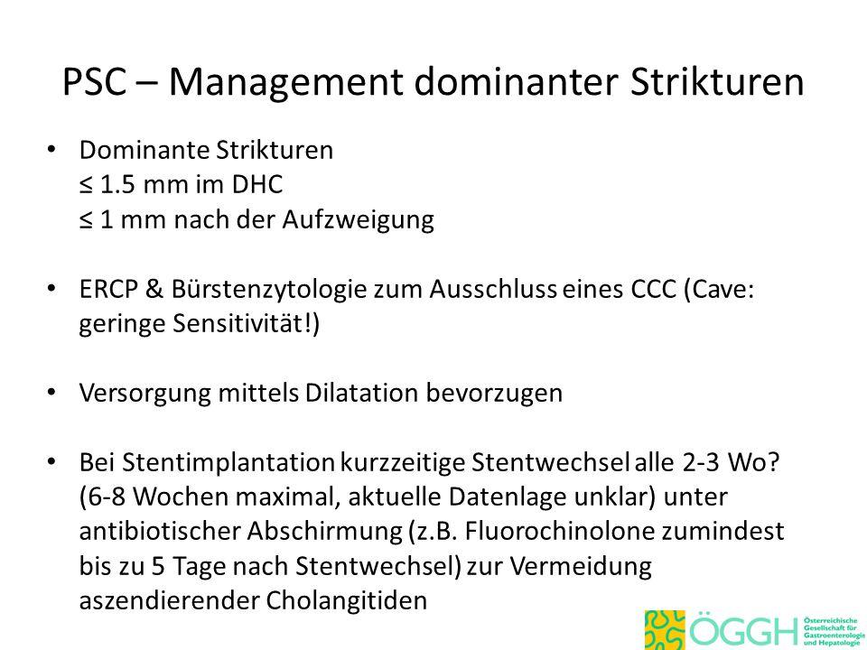 PSC – Management dominanter Strikturen Dominante Strikturen ≤ 1.5 mm im DHC ≤ 1 mm nach der Aufzweigung ERCP & Bürstenzytologie zum Ausschluss eines C