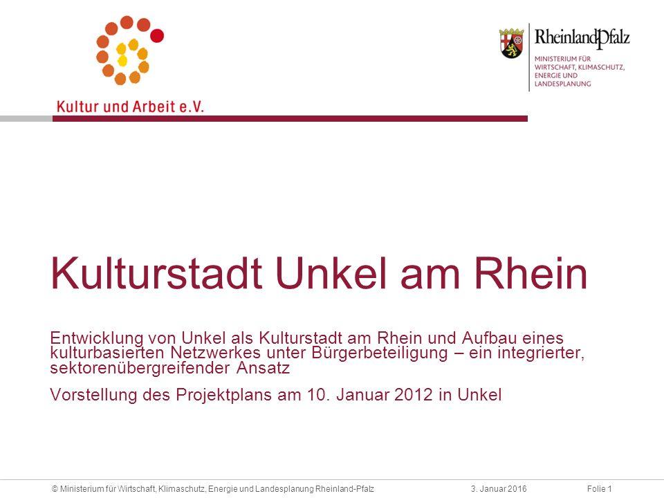 Folie 13. Januar 2016© Ministerium für Wirtschaft, Klimaschutz, Energie und Landesplanung Rheinland-Pfalz Kulturstadt Unkel am Rhein Entwicklung von U