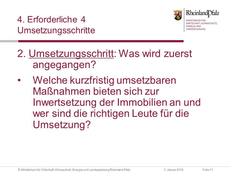 Folie 113. Januar 2016© Ministerium für Wirtschaft, Klimaschutz, Energie und Landesplanung Rheinland-Pfalz 4. Erforderliche 4 Umsetzungsschritte 2. Um