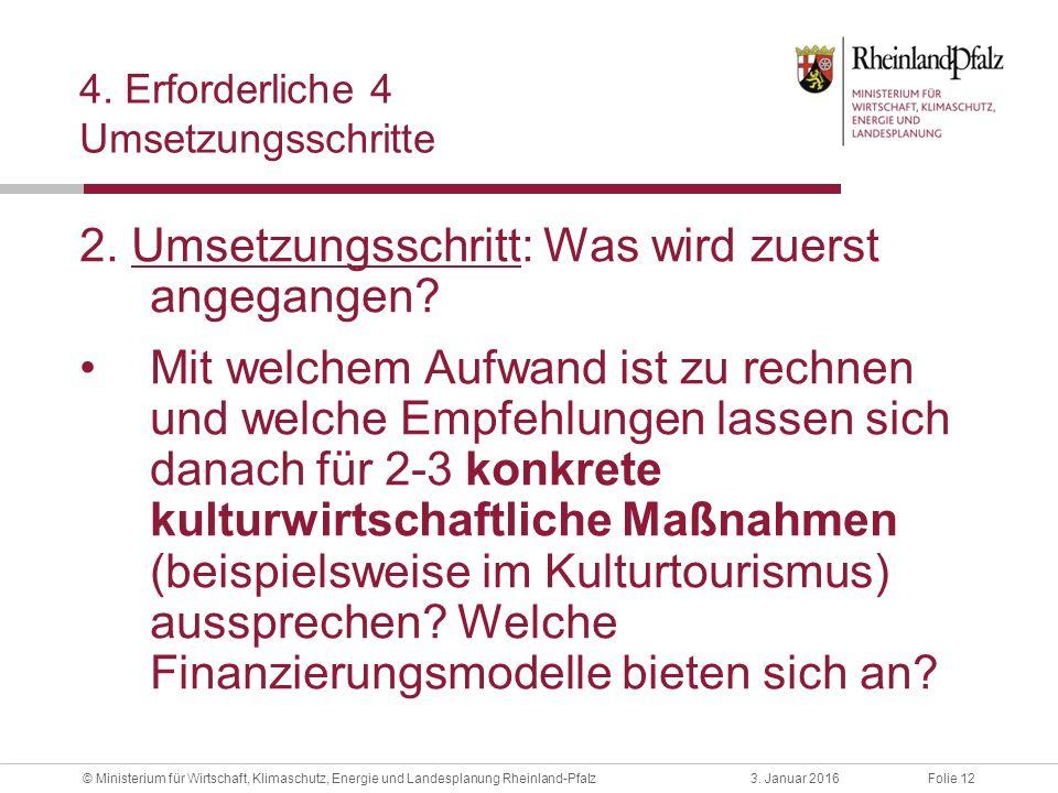 Folie 123. Januar 2016© Ministerium für Wirtschaft, Klimaschutz, Energie und Landesplanung Rheinland-Pfalz 4. Erforderliche 4 Umsetzungsschritte 2. Um