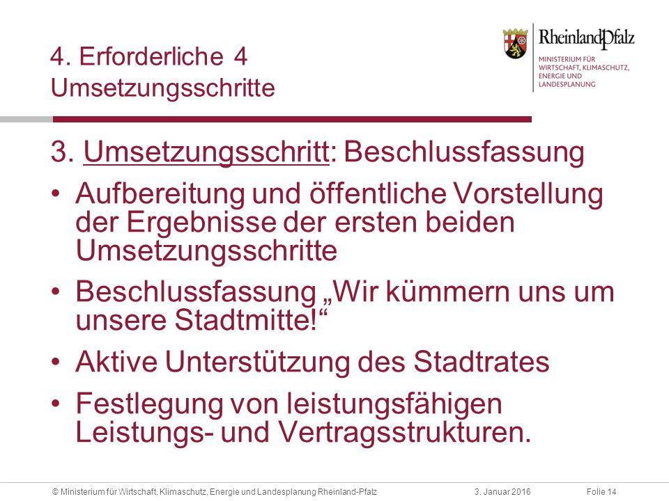 Folie 143. Januar 2016© Ministerium für Wirtschaft, Klimaschutz, Energie und Landesplanung Rheinland-Pfalz 4. Erforderliche 4 Umsetzungsschritte 3. Um