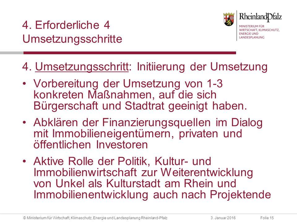 Folie 153. Januar 2016© Ministerium für Wirtschaft, Klimaschutz, Energie und Landesplanung Rheinland-Pfalz 4. Erforderliche 4 Umsetzungsschritte 4. Um