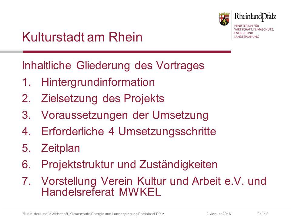 Folie 23. Januar 2016© Ministerium für Wirtschaft, Klimaschutz, Energie und Landesplanung Rheinland-Pfalz Kulturstadt am Rhein Inhaltliche Gliederung