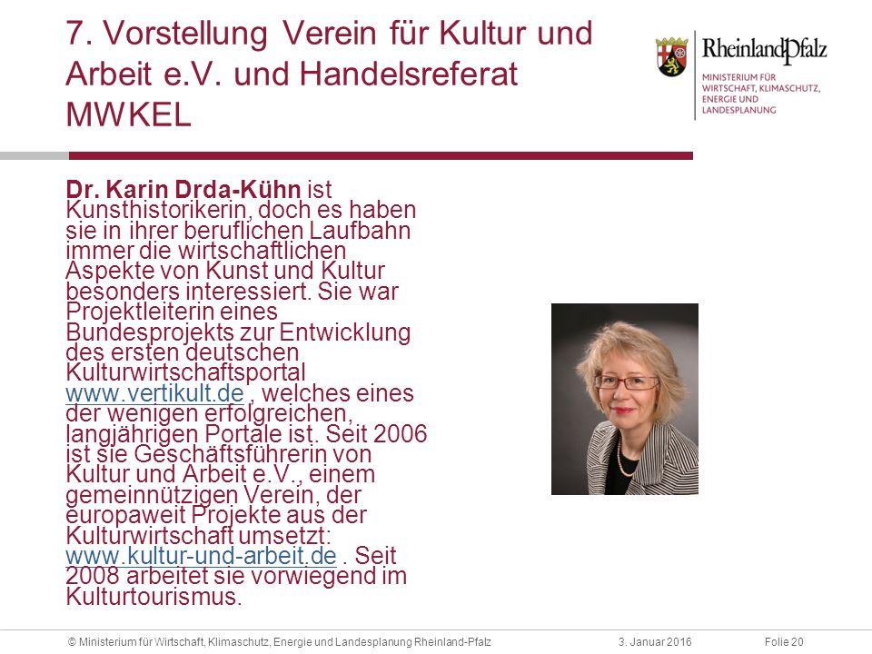 Folie 203. Januar 2016© Ministerium für Wirtschaft, Klimaschutz, Energie und Landesplanung Rheinland-Pfalz 7. Vorstellung Verein für Kultur und Arbeit