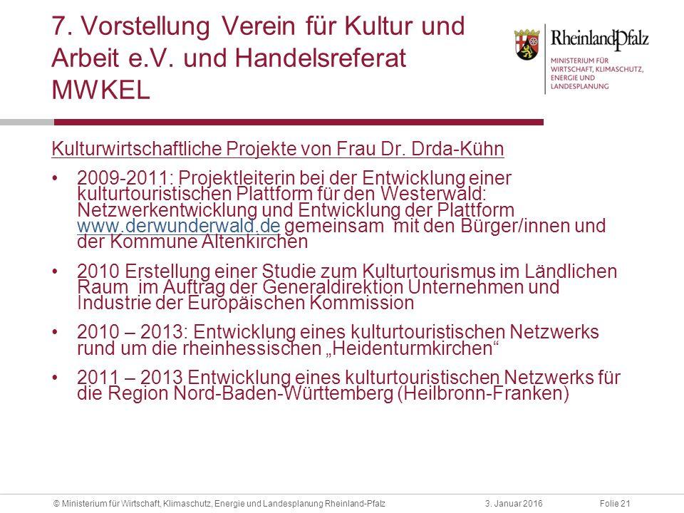 Folie 213. Januar 2016© Ministerium für Wirtschaft, Klimaschutz, Energie und Landesplanung Rheinland-Pfalz 7. Vorstellung Verein für Kultur und Arbeit