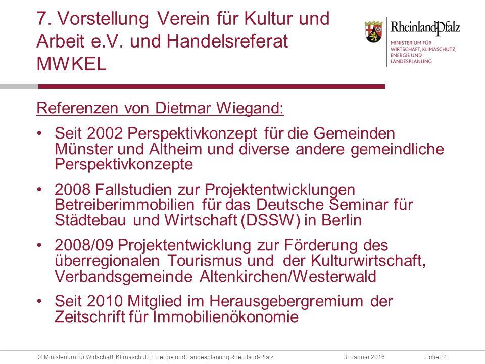 Folie 243. Januar 2016© Ministerium für Wirtschaft, Klimaschutz, Energie und Landesplanung Rheinland-Pfalz 7. Vorstellung Verein für Kultur und Arbeit