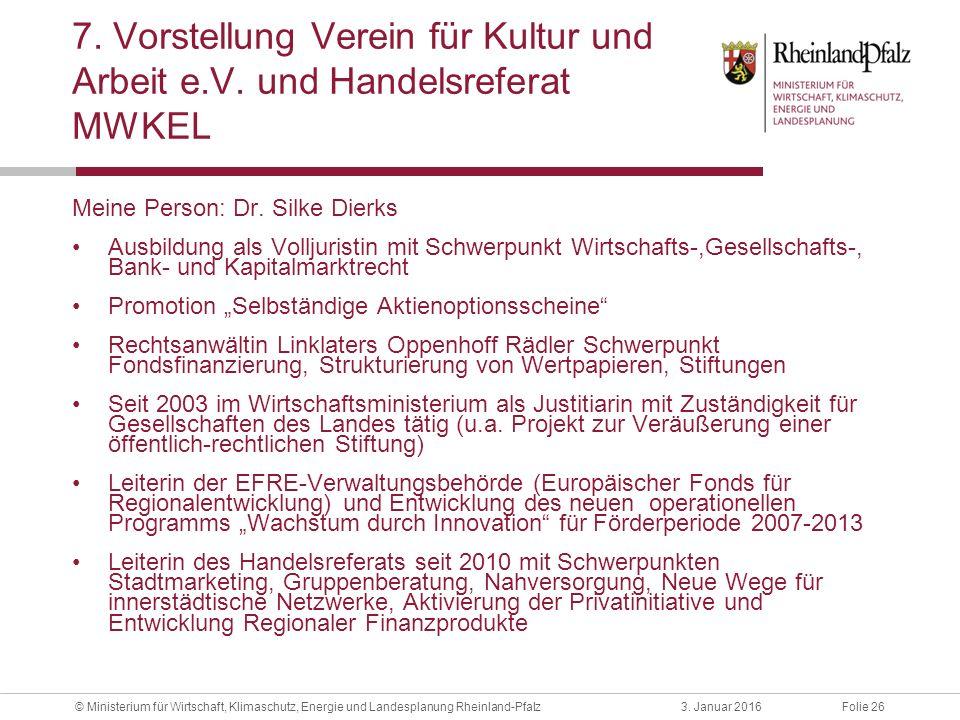 Folie 263. Januar 2016© Ministerium für Wirtschaft, Klimaschutz, Energie und Landesplanung Rheinland-Pfalz 7. Vorstellung Verein für Kultur und Arbeit