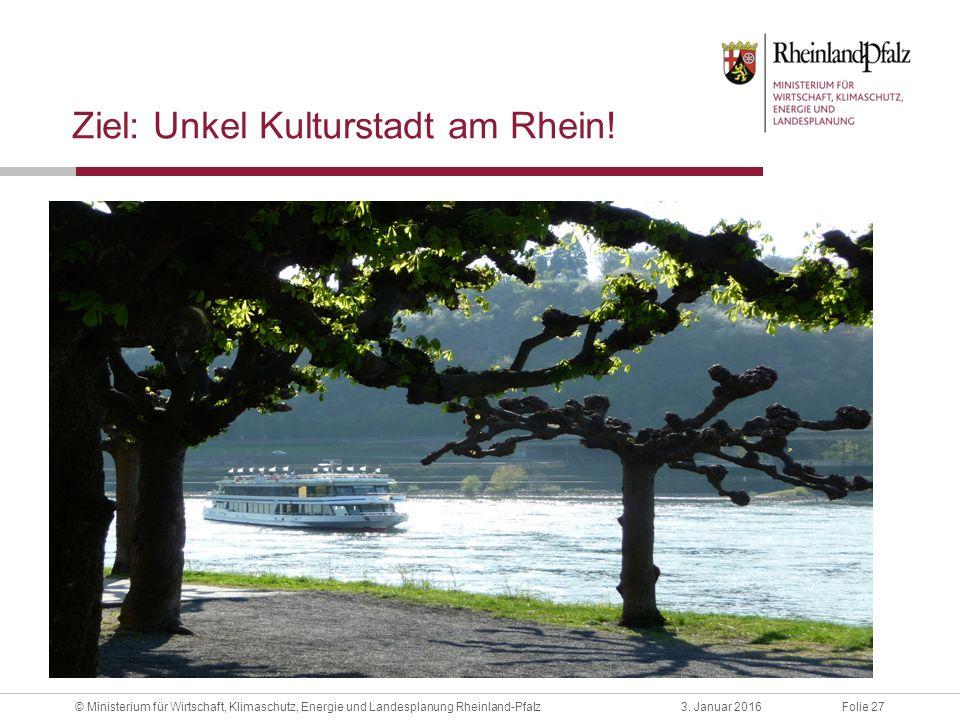 Folie 273. Januar 2016© Ministerium für Wirtschaft, Klimaschutz, Energie und Landesplanung Rheinland-Pfalz Ziel: Unkel Kulturstadt am Rhein!