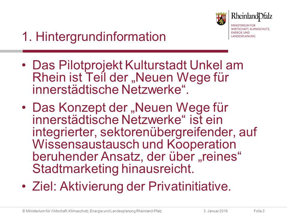 Folie 33. Januar 2016© Ministerium für Wirtschaft, Klimaschutz, Energie und Landesplanung Rheinland-Pfalz 1. Hintergrundinformation Das Pilotprojekt K