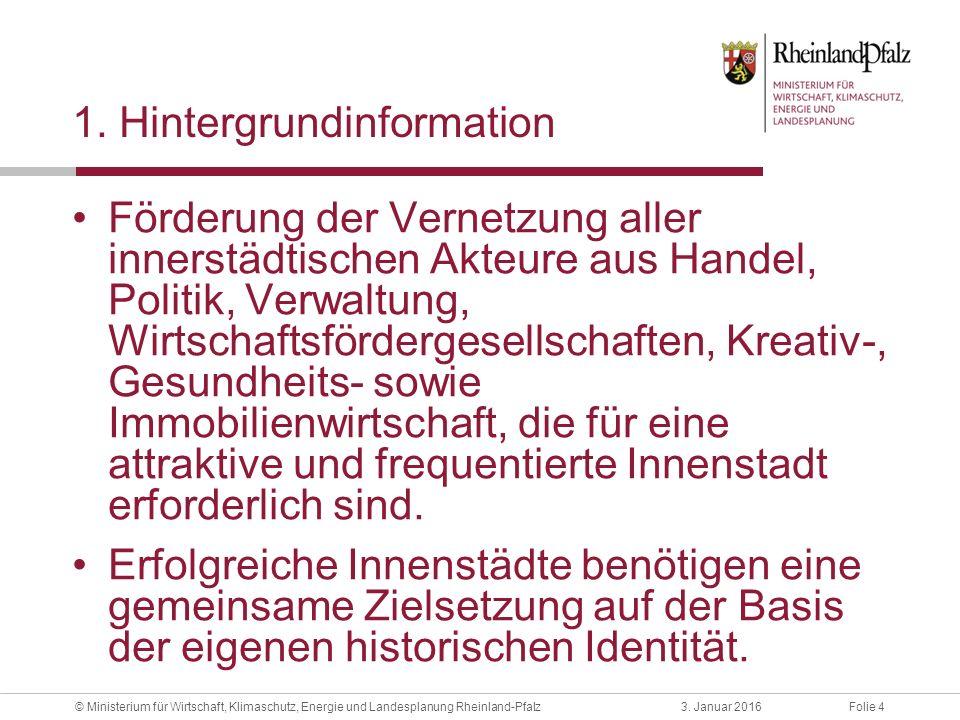 Folie 43. Januar 2016© Ministerium für Wirtschaft, Klimaschutz, Energie und Landesplanung Rheinland-Pfalz 1. Hintergrundinformation Förderung der Vern