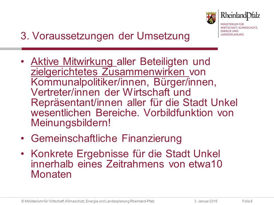 Folie 63. Januar 2016© Ministerium für Wirtschaft, Klimaschutz, Energie und Landesplanung Rheinland-Pfalz 3. Voraussetzungen der Umsetzung Aktive Mitw