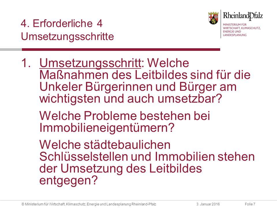 Folie 73. Januar 2016© Ministerium für Wirtschaft, Klimaschutz, Energie und Landesplanung Rheinland-Pfalz 4. Erforderliche 4 Umsetzungsschritte 1.Umse
