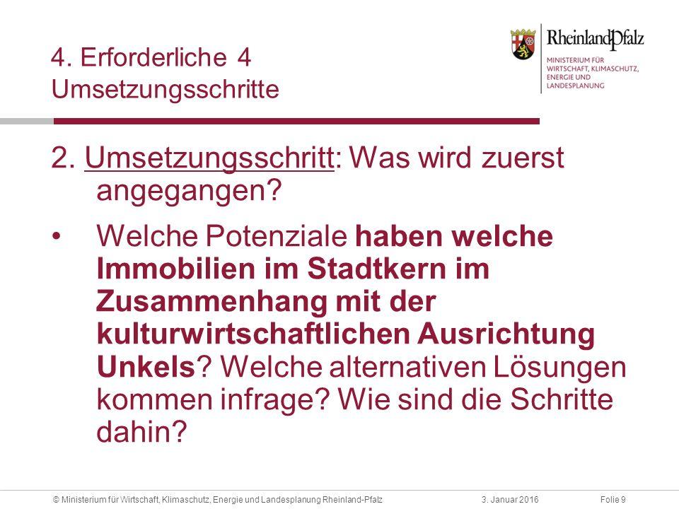 Folie 93. Januar 2016© Ministerium für Wirtschaft, Klimaschutz, Energie und Landesplanung Rheinland-Pfalz 4. Erforderliche 4 Umsetzungsschritte 2. Ums