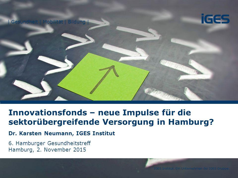 02.11.2015Innovationsfonds – neue Impulse für die sektorübergreifende Versorgung?Seite 1 IGES Institut.