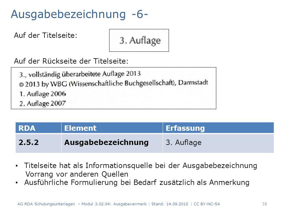 Ausgabebezeichnung -6- AG RDA Schulungsunterlagen – Modul 3.02.04: Ausgabevermerk   Stand: 14.09.2015   CC BY-NC-SA RDAElementErfassung 2.5.2Ausgabebe