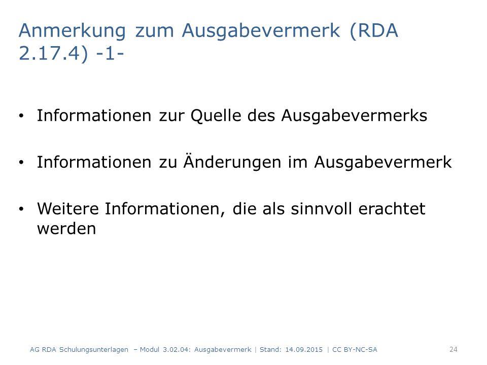 Anmerkung zum Ausgabevermerk (RDA 2.17.4) -1- Informationen zur Quelle des Ausgabevermerks Informationen zu Änderungen im Ausgabevermerk Weitere Infor