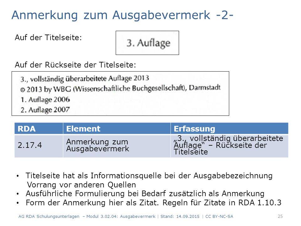 Anmerkung zum Ausgabevermerk -2- AG RDA Schulungsunterlagen – Modul 3.02.04: Ausgabevermerk   Stand: 14.09.2015   CC BY-NC-SA RDAElementErfassung 2.17