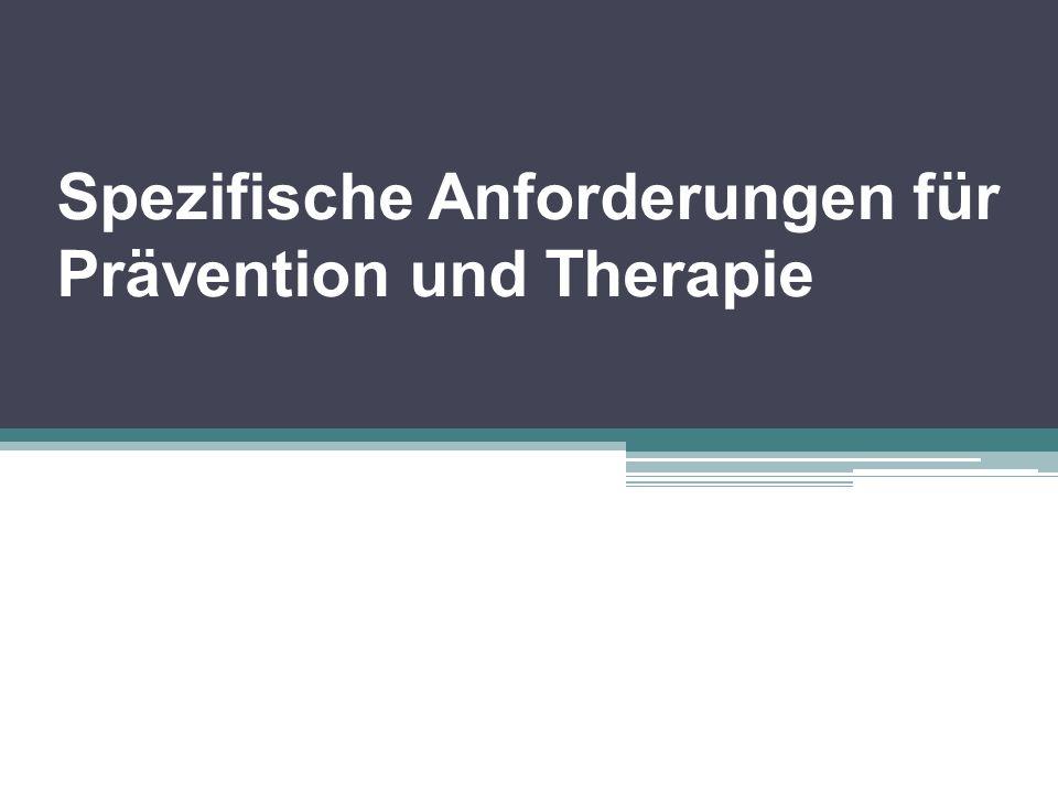 Spezifische Anforderungen für Prävention und Therapie