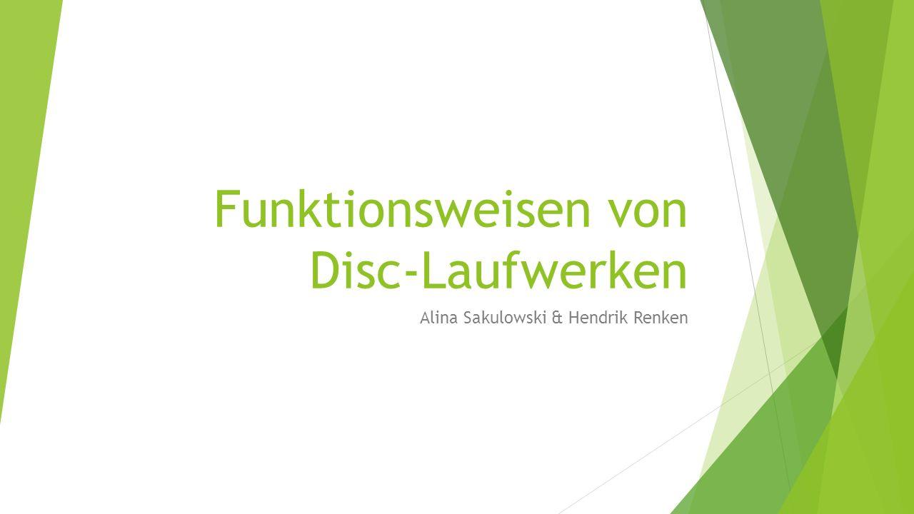 Funktionsweisen von Disc-Laufwerken Alina Sakulowski & Hendrik Renken