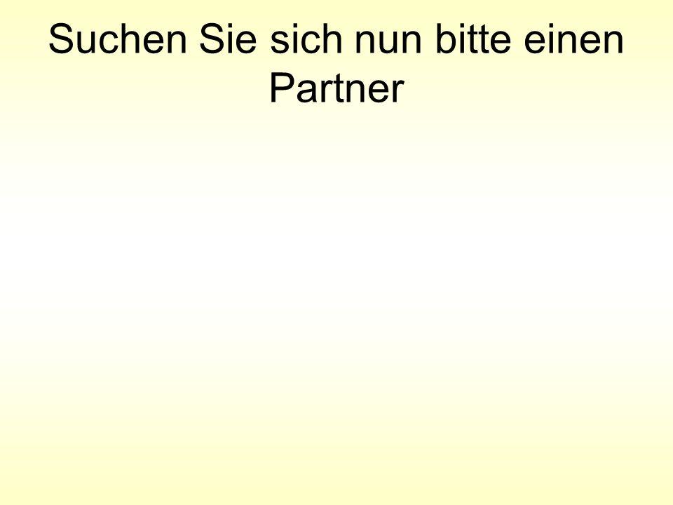 Suchen Sie sich nun bitte einen Partner